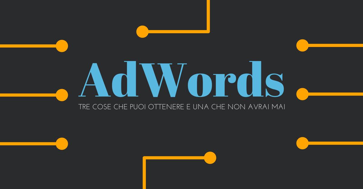 Tre cose che puoi fare con una campagna Adwords – e una che invece non avrai mai!